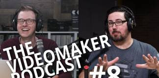 The Videomaker Podcast #8 with Mike Wilhelm and Chris Monlux