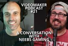 Videomaker Podcast #21 - Neebs Gaming - Tony Schnur, Chris Monlux