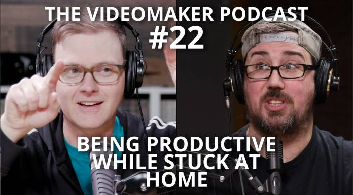 Being productive while stuck at home | Videomaker Podcast #22 - Mike Wilhelm, Chris Monlux