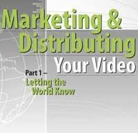 Marketing & Distributing Your Video