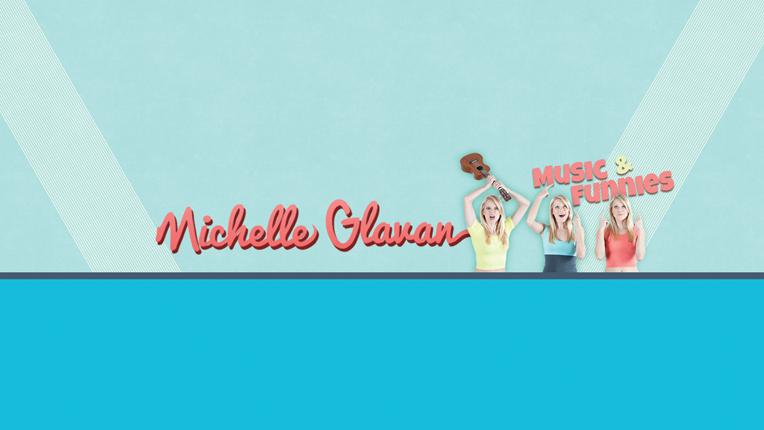 Michelle Glavan - Music and Funnies