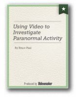 Video Ghost Hunting: Using Video to Investigate Paranormal Activity
